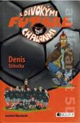 Futbal s divokými chalanmi - Denis stíhačka