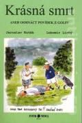 Krásna smrt, aneb osmnáct povídek z golfu
