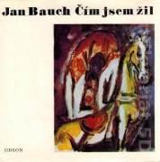 Jan Bauch - Čím sem žil