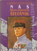 Náš Milan Rastislav Štefánik