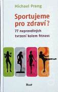 Sportujeme pro zdraví ( 77 nepravdivých tvrzení kolem fitness )