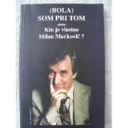 Bola som pri tom - alebo Kto je vlastne Milan Markovič