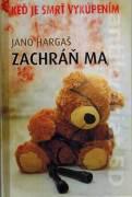 Zachráň ma - Hargaš Jano (2012)