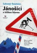 Jánošíci s těžkou hlavou ( Mýty a realita Slovenska očima českého reportéra )