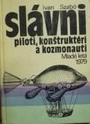 Szabó Ivan - Slávni piloti, konštruktéri a kozmonauti. .