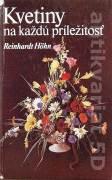 Kvetiny na každú príležitosť ( Ako darovať, upraviť a ošetrovať rezané kvety )