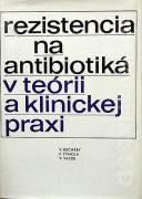 Rezistencia na antibiotiká v teórii a klinickej praxi