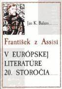 FRANTIŠEK Z ASSISI V EURÓPSKEJ LITERATÚRE 20. STOROČIA