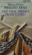 Druon Maurice - Prekliati králi 7, Keď kráľ prehrá Francúzsko / brož /