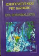 Rheinwaldová Eva - Rodičovství není pro každého