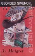 3 x Maigret (Maigret sa hnevá / Maigretove starosti / Maigret váha