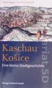 Kaschau / Košice (Eine kleine Stadtgeschichte)