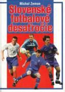 Slovenské futbalové desaťročie (Udalosti, osobnosti, fakty)