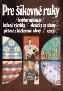 Pre šikovné ruky 5 ( textilné aplikácie / kožené výrobky / obrázky zo slamy / pletené a háčkované odevy / vzory )