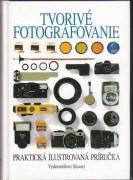 Tvorivé fotografovanie (Praktická ilustrovaná príručka)