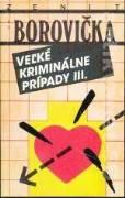 VEĽKÉ KRIMINÁLNE PRÍPADY III.