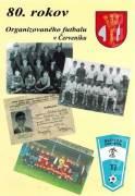 80. rokov organizovaného futbalu v Červeníku