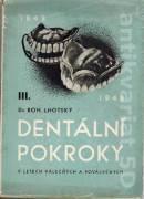 Dentální pokroky v letech válečných a poválečných III.