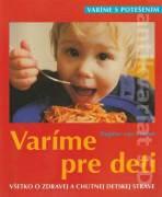 Varíme pre deti (Všetko o zdravej a chutnej detskej strave)