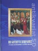 Od gotiky k renesanci II (Výtvarná kultúra Moravy a Slezska 1400 - 1550)