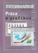 Informatika pre gymnáziá - Práca s grafikou (Tématický zošit pre 1. ročník gymnázií a pre kvintu osemročných gymnázií)