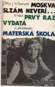Moskva slzám neverí / Prvý raz vydatá / Materská škola